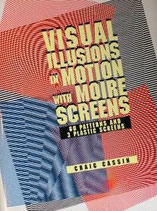 VISUAL ILLUSIONS IN MOTION WITH MOIRE SCREENS    CRAIG CASSIN  Dover