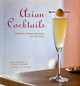 Asian Cocktails Creative Drinks Inspired by the East