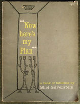 """Now here's my Plan""  Shel Silverstein"