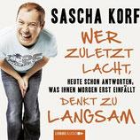 Sascha Korf - Wer zuletzt lacht, denkt zu langsam - Hörbuch