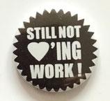 Still Not Loving Work - Button