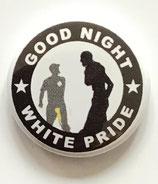 Good Night White Pride - Button