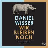 """Daniel Wisser """"Wir bleiben noch"""""""