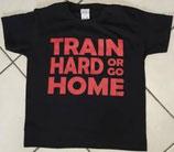 "T-Shirt ""TRAIN HARD OR GO HOME"""