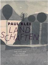 Paul KLee. Landschaften. Eine Reise ins Land der besseren Erkenntnis