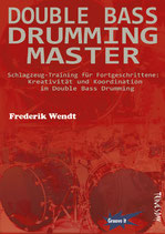 Double Bass Drumming Master - Schlagzeug-Training für Fortgeschrittene: Kreativität und Koordination im Double Bass Drumming (von Frederik Wendt /Tunesday-Bestellnummer: TUN40)