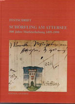 Schörfling am Attersee. Festschrift - 500 Jahre Markterhebung 1499-1999