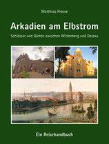 Arkadien am Elbstrom - Schlösser und Gärten zwischen Wittenberg und Dessau (2. Auflage)