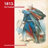 1813. Für Freiheit und Einheit. Die patriotische Seite der Romantik