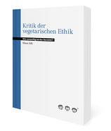 Kritik der vegetarischen Ethik - Wie vernünftig ist der Verzicht?