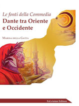 Le fonti della Commedia - Dante fra Oriente ed Occidente di Marisa Della Gatta