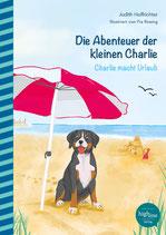 Die Abenteuer der kleinen Charlie: Charlie macht Urlaub (Judith Hoffrichter, illustriert von Pia Rosing)