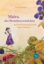 Buch: Maira, das Brombeermädchen: Auf der Suche nach einem neuen Zuhause (Lena Fischer)