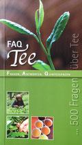 FAQ Tee: Fragen, Antworten, Quintessenzen - 500 Fragen über Tee