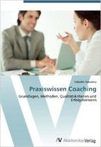 Praxiswissen Coaching: Grundlagen, Methoden, Qualitätskriterien und Erfolgsfaktoren