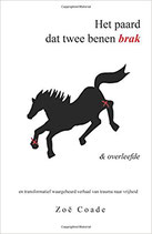 Het paard dat twee benen brak en overleefde. ~ Zoe Coade
