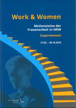 Work & Women: Meilensteine der Frauenarbeit in NRW (2016)