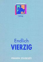 Endlich VIERZIG  (1994) - GABRIELE MÜNTER PREIS für Bildende Künstlerinnen ab 40