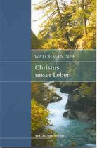 Watchman Nee: Christus unser Leben