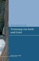 Watchman Nee: Trennung von Seele und Geist