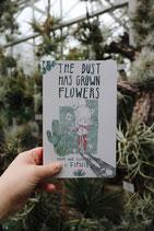 The Dust Has Grown Flowers