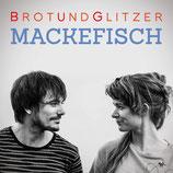 MACKEFISCH: Brot und Glitzer (Album)