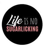Schlüsselanhänger - Life is no Sugarlicking