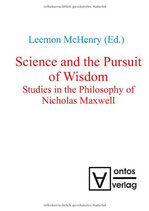 McHenry Leemon, Science and the Pursuit of Wisdom: Studies in the Philosophy of Nicholas Maxwell