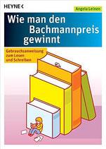 Leinen Angela, Wie man den Bachmannpreis gewinnt - Gebrauchsanweisung zum Lesen und Schreiben