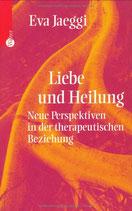 Jaeggi Eva, Liebe und Heilung - Neue Perspektiven in der therapeutischen Beziehung