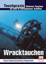 Dederichs Horst, Wracktauchen - Sicheres Tauchen an und in versunkenen Schiffen