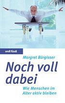 Bürgisser Margret, Noch voll dabei - Wie Menschen im Alter aktiv bleiben (antiquarisch)