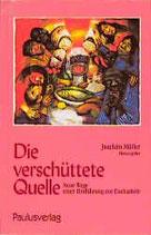 Müller Joachim, Die verschüttete Quelle - Neue Wege einer Hinführung in die Eucharestie