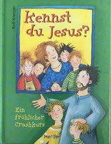 Krenzer Rolf, Kennst du Jesus? - Ein fröhlicher Crashkurs