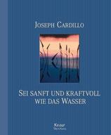 Joseph Cardillo, Sei sanft und kraftvoll wie das Wasser