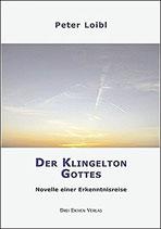 Loibl Peter, Der Klingelton Gottes - Novelle einer Erkenntnisreise