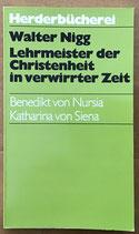 Nigg Walter, Lehrmeister der Christenheit in verwirrter Zeit - Benedikt von Nursia / Katharina von Siena (antiquarisch)