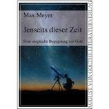Max Meyer, Jenseits dieser Zeit