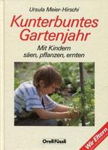 Meier-Hirschi Ursula, Kunterbuntes Gartenjahr - Mit Kindern säen, pflanzen, ernten