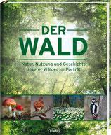 Arens Detlev, Der Wald - Natur, Nutzung und Geschichte unserer Wälder im Porträt