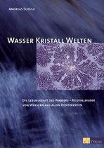 Schulz Andreas, Wasser Kristall Welten - Die Lebenskraft des Wassers - Kristallbilder von Wässern aus allen Kontinenten (antiquarisch)