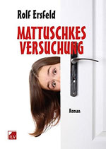 Ersfeld Rolf, Mattuschkes Versuchung