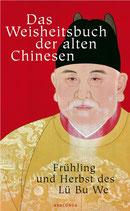 Das Weisheitsbuch der alten Chinesen. Frühling und Herbst des Lü Bu We