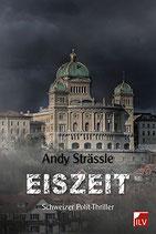 Strässle Andy, Eiszeit: Schweizerischer Polit-Thriller