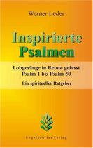 Leder Werner, Inspirierte Psalmen. Lobgesänge in Reime gefasst. Psalm 1 bis Psalm 50. Ein spiritueller Ratgeber
