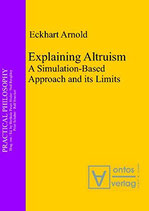 Arnold Eckhart, Explaining Altruism: A Simulation-Based Approach and its Limits (Practical Philosophy)