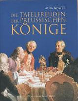 Knott Anja, Die Tafelfreuden der preussischen Könige