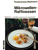 Weidmann Arthur,   Mikrowellen-Rafinessen - Backofen und Mikrowellen-Garen kombiniert - Mit 37 farbigen Abbildungen (antiquarisch)