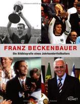 Franz Beckenbauer: Die Bildbiografie eines Jahrhundert-Fussballers
