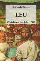Billeter Heinrich, Leu - Zürich um das Jahr 1500 (historischer Roman)
